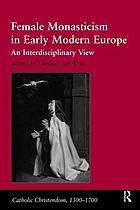 Female monasticism in early modern Europe : an interdisciplinary view