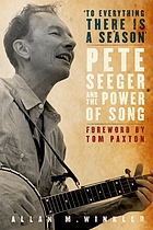 To everything there is a season : Pete Seeger and the power of song