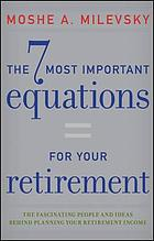 The 7 most important equations for your retirement : the fascinating people and ideas behind planning your retirement income