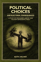 Political choices and electoral consequences : a study of organized labour and the New Democratic Party