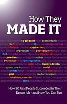How they made it : inspirational stories of how others succeeded in their dream job and how you can too