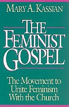 The feminist gospel : the movement to unite feminism with the church