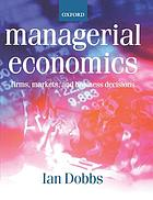 Managerial economics : firms, markets, and business decisions