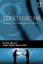 Strategic HR : building the capability to deliver