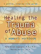 Healing the trauma of abuse : a women's workbook