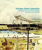 Visions from America : photographs from the Whitney Museum of American Art, 1940-2001