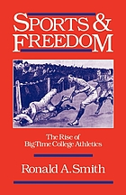 Sports and freedom : the rise of big-time college athletics