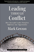 Leading through conflict : how successful leaders transform differences into opportunities