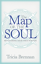 The map of the soul : discovering your true purpose