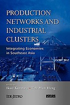 Production networks and industrial clusters : integrating economies in Southeast Asia
