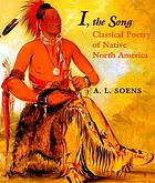 I, the song : classical poetry of native North America