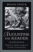 Augustine the reader : meditation, self-knowledge, and the ethics of interpretation