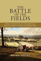 The battle of the fields : rural community and authority in Britain during the Second World War