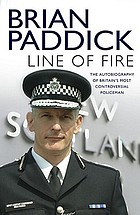 Line of fire : the autobiography of Britain's most controversial policeman