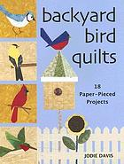 Backyard bird quilts : [18 paper-pieced projects]