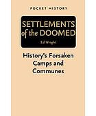 Settlements of the doomed : history's forsaken camps and communes