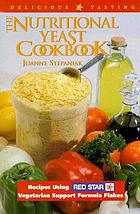 The nutritional yeast cookbook : recipes using Red Star's Vegetarian Support Formula