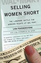 Selling women short : the landmark battle for workers' rights at Wal-Mart