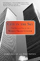 City in the sky : the rise and fall of the World Trade Center