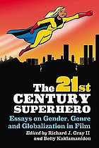 The 21st century superhero : essays on gender, genre and globalization in film