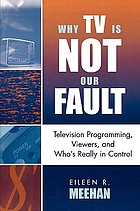 Why TV is not our fault : television programming, viewers, and who's really in control