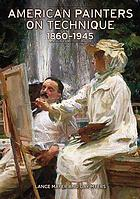 American painters on technique : 1860-1945