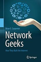 Network geeks : how they built the internet