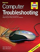 Computer troubleshooting : the complete step-by-step guide to diagnosing and fixing common PC problems