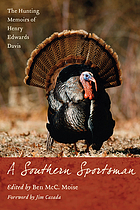 A Southern sportsman : the hunting memoirs of Henry Edwards Davis