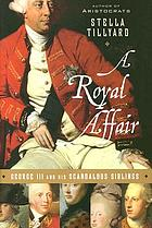 A royal affair : George III and his scandalous siblings