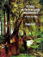 45 songs on poems of Goethe and Eichendorff : for voice and piano