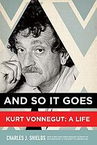 And so it goes : Kurt Vonnegut, a life