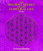 The Ancient secret of the flower of life : an edited transcript of the Flower of Life workshop presented live to Mother Earth from 1985 to 1994. Vol. 1.
