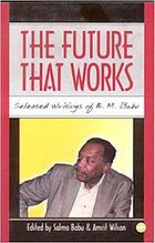 The future that works : selected writings of A.M. Babu