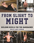 From slight to might : building muscle for the hardgainer