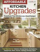 Affordable kitchen upgrades : transform your kitchen on a small budget