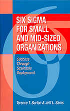 Six sigma for small and mid-sized organizations : success through scaleable deployment