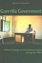 Guerrilla government : political changes in the southern Sudan during the 1990s