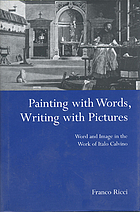 Painting with words, writing with pictures : word and image in the work of Italo Calvino