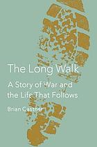 The long walk : a story of war and the life that follows