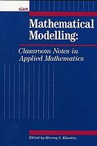 Mathematical modelling : classroom notes in applied mathematics