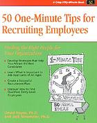 50 one-minute tips for recruiting employees : finding the right people for your organization