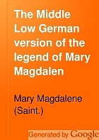 The Middle Low German version of the legend of Mary Magdalen,