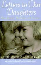 Letters to our daughters : mothers' words of love