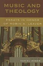 Music and theology : essays in honor of Robin A. Leaver