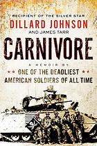 Carnivore : a memoir by one of the deadliest American soldiers of all time