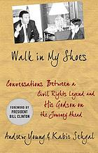 Walk in my shoes : conversations between a civil rights legend and his godson on the journey ahead