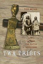 Twa tribes : Scots among the Native Americans : Hugo Reid, Alexander Ross, and Charles McKenzie