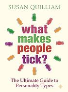 What makes people tick? : the ultimate guide to personality types