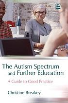 The autism spectrum and further education : a guide to good practice